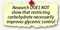 Research doesn't show that restricting carbohydrate necessarily improves glycemic control