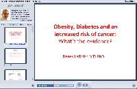 Obesity, Diabetes and an Increased Risk of Cancer - What is the Evidence